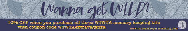 Wanna get wild? 10% off all three WTWTA Memory Keeping Kits