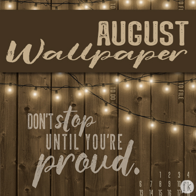 August Wallpaper: Don't Stop Until You're Proud Featured